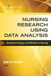 Nursing Research Using Data Analysis: Qualitative Designs and Methods in Nursing