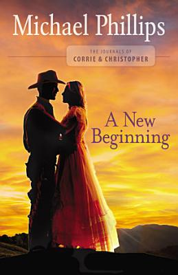 A New Beginning  The Journals of Corrie and Christopher Book  2  PDF