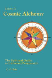 CS17 Cosmic Alchemy: The Spiritual Guide to Universal Progression