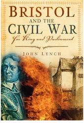 Bristol and The Civil War: For King and Parliament