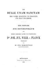 Die Bulle Unam sanctam: ihre wahre Bedeutung und Tragweite für Staat und Kirche ; eine Festgabe zum Doctor-Jubiläum des Herrn Geheimen Raths und Professors Dr. Joh. Jul. Wilh. v. Planck