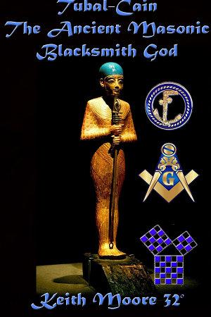 Tubal Cain The Ancient Masonic Blacksmith God