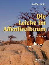 Die Leiche im Affenbrotbaum: Kriminalroman