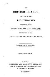 The British Pharos: Or a List of the Lighthouses on the Coasts of Great Britain and Ireland, Descriptive of the Appearance of the Lights at Night. For the Use of Mariners