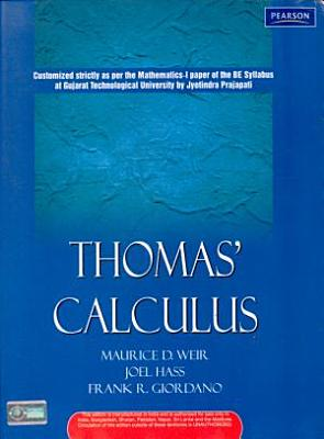 Thomas Calculus  Customized Strictly As Per The Mathematics I Paper Of The Be Syllabus At Gujarat Technological University