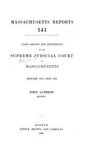 Massachusetts Reports: Decisions of the Supreme Judicial Court of Massachusetts, Volume 141