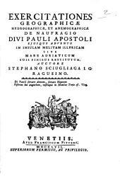 Exercitationes geographicae hydrographicae, et anemographicae de naufragio divi Pauli apostoli ... Auctore Stephano Sciugliaga ..