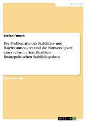 Die Problematik des Stabilitäts- und Wachstumspaktes und die Notwendigkeit eines reformierten, flexiblen finanzpolitischen Stabilitätspaktes