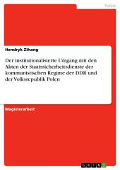 Der institutionalisierte Umgang mit den Akten der Staatssicherheitsdienste der kommunistischen Regime der DDR und der Volksrepublik Polen