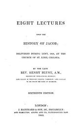 Eight Lectures Upon the History of Jacob: Delivered During Lent, 1828, at the Church of St. Luke, Chelsea