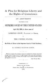 A Plea for Religious Liberty and the Rights of Conscience: An Argument Delivered in the Supreme Court of the United States, April 28, 1886, in Three Cases of Lorenzo Snow, Plaintiff in Error, V. The United States, on Writs of Error to the Supreme Court of Utah Territory