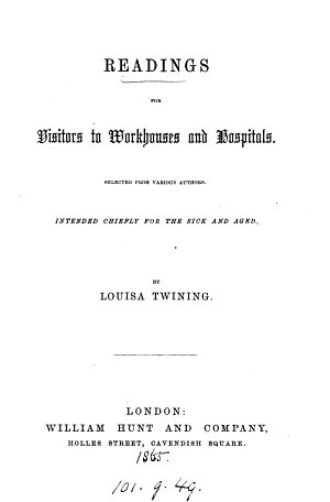 Readings for visitors to workhouses and hospitals  selected by L  Twining