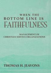 When the Bottom Line Is Faithfulness: Management of Christian Service Organizations