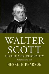 Walter Scott - His Life And Personality