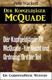 Der Kopfgeldjäger 78: McQuade - für Recht und Ordnung: Dritter Teil: Cassiopeiapress Western