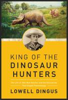 King of the Dinosaur Hunters  The Life of John Bell Hatcher and the Discoveries that Shaped Paleontology PDF