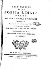 Dell'origine della poesia rimata opera di Giammaria Barbieri modenese. Pubblicata ora per la prima volta e con annotazioni illustrata dal cav. ab. Girolamo Tiraboschi ..