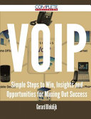 Voip - Simple Steps to Win, Insights and Opportunities for Maxing Out Success
