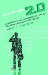 Enterprise 2.0: How Technology, Ecommerce, and Web 2.0 are Transforming Business Virtually [2 volumes]: How Technology, Ecommerce, and Web 2.0 are Transforming Business Virtually
