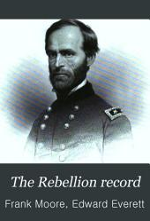 The Rebellion Record: A Diary of American Events, with Documents, Narratives, Illustrative Incidents, Poetry, Etc, Volume 9