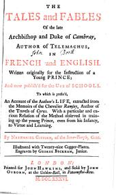 The tales and fables of the late archbishop ... of Cambray, in Fr. and Engl. To which is prefix'd an account of the author's life, extr. from the Memoirs of the chevalier Ramsay. By N. Gifford
