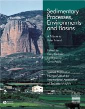 Sedimentary Processes, Environments and Basins: A Tribute to Peter Friend (Special Publication 38 of the IAS)