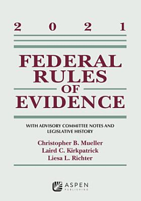 Federal Rules of Evidence  With Advisory Committee Notes and Legislative History