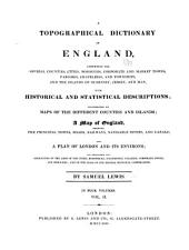 A Topographical Dictionary of England: Comprising the Several Counties, Cities, Boroughs, Corporate & Market Towns ...& the Islands of Guernsey, Jersey, and Man, with Historical and Statistical Descriptions; Illustrated by Maps of the Different Counties & Islands; ... and a Plan of London and Its Environs ...