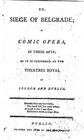 The Siege of Belgrade, a comic opera, in three acts, etc. By J. Cobb