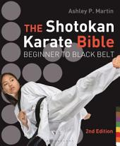 The Shotokan Karate Bible 2nd edition: Beginner to Black Belt, Edition 2