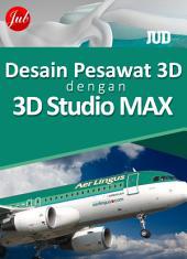 Desain Pesawat 3D dengan 3D Studio Max