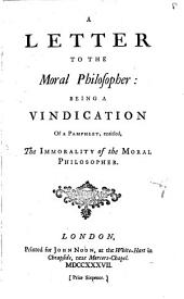A Letter to the Moral Philosopher:: Being a Vindication of a Pamphlet, Entitled, The Immorality of The Moral Philosopher..