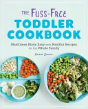 The Fuss Free Toddler Cookbook Book