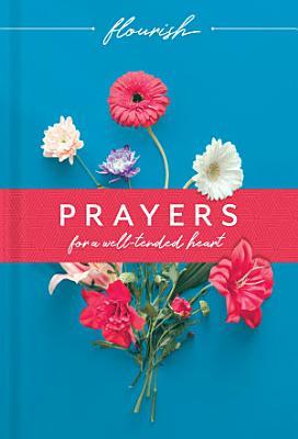 Flourish  Prayers for a Well Tended Heart