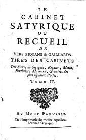 Le Cabinet Satyrique Ou Recueil De Vers Piquans & Gaillards: Tirés Des Cabinets Des Sieurs Sigognes, Regnier, Motin, Berthelot, Maynard, & autres des plus signalez Poëtes. 2
