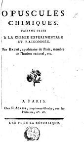 """Opuscules chimiques, faisant suits à la """"Chimie expérimentale et raisonnée""""."""