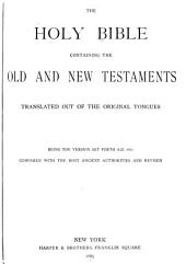 The Holy Bible: Containing the Old and New Testaments, Translated Out of the Original Tongues : Being the Version Set Forth A.D. 1611 Compared with the Most Ancient Authorities and Revised