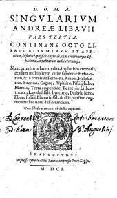 Singularia: Continens octo libros bituminum et affinium ...