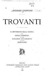 Trovanti: Il sentimento della natura e la Divina commedia; discorsi accademici; necrologie