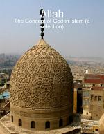 Allah: the Concept of God in Islam a Selection