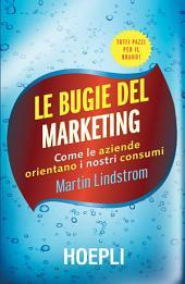 Le bugie del marketing: Come le aziende orientano i nostri consumi