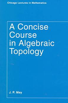 A Concise Course in Algebraic Topology PDF
