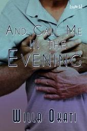 And Call Me in the Evening