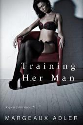 Training Her Man: (BDSM Femdom Erotica) (Dominating Her Man 2)