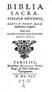 Biblia sacra vulgatae editionis Sixti V. authoritate recognita, nunc vero jussu cleri gallicani denuo edita