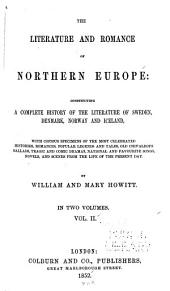 The Literature and Romance of Northern Europe: Constituting a Complete History of the Literature of Sweden, Denmark, Norway and Iceland, with Copious Specimens of the Most Celebrated Histories, Romances, Popular Legends and Tales, Old and Chivalrous Ballads, Tragic and Comic Dramas, National and Favourite Songs, Novels, and Scenes from the Life of the Present Day, Volume 2