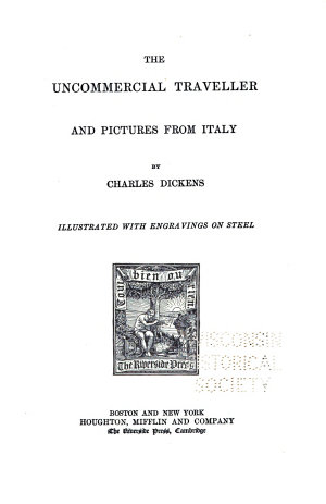 The Writings of Charles Dickens  The uncommercial traveller  and Pictures from Italy