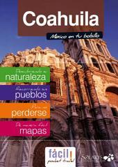 Coahuila - Guía del Viaje del Estado - México: Torreón, Saltillo, Ramos Arizpe, Parras, Espacios Naturales, con lo mejor de Coahuila