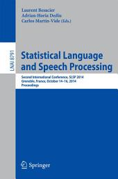 Statistical Language and Speech Processing: Second International Conference, SLSP 2014, Grenoble, France, October 14-16, 2014, Proceedings