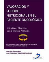 Valoración y soporte nutricional en el paciente oncológico: Dietoterapia, nutrición clínica y metabolismo